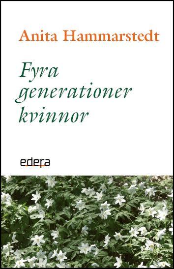Fyra generationer kvinnor Författare Anita Hammarstedt
